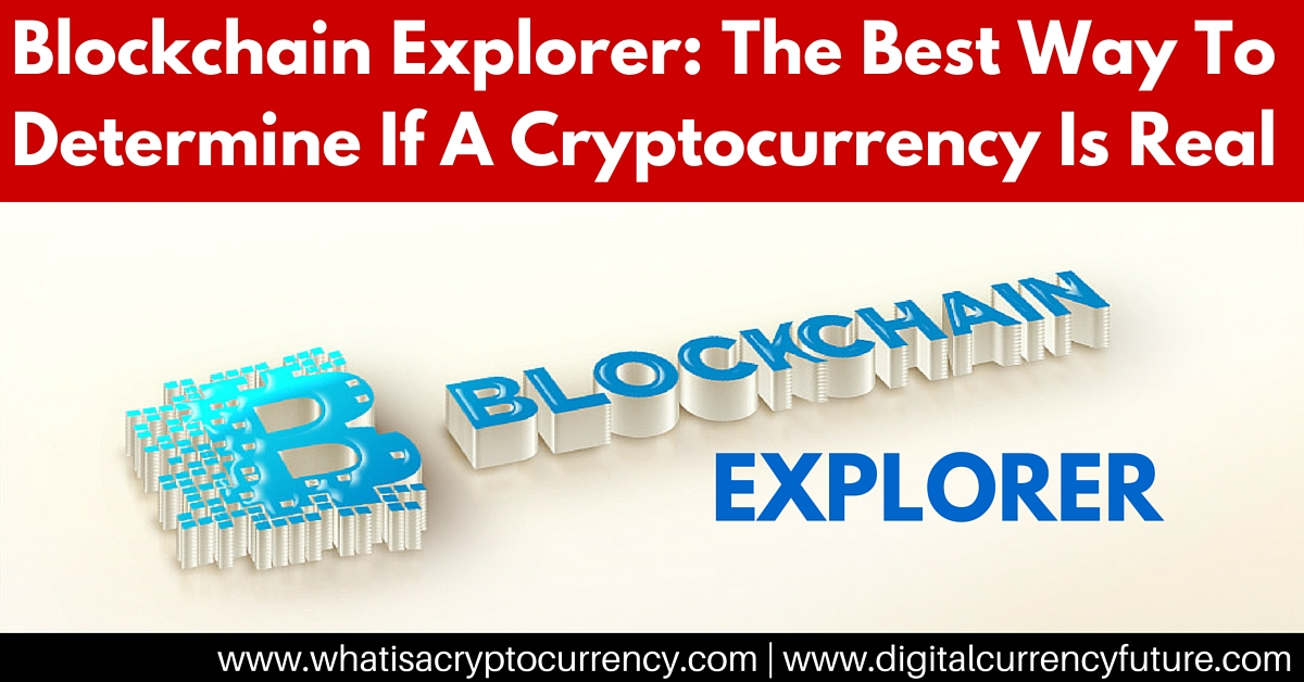 Blockchain Explorer: The Best Way To Determine If A Cryptocurrency Is Real