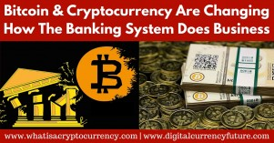 Bitcoin & Cryptocurrency Are Changing How Banks Do Business